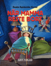 När mamma reste bort av Konar, Beata Agnieszka